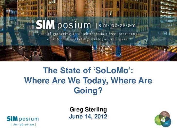 "t   The State of ""SoLoMo"":Where Are We Today, Where Are           Going?          Greg Sterling          June 14, 2012    ..."