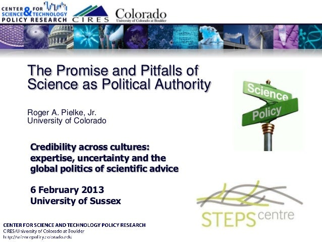 The Promise and Pitfalls ofScience as Political AuthorityRoger A. Pielke, Jr.University of ColoradoCredibility across cult...