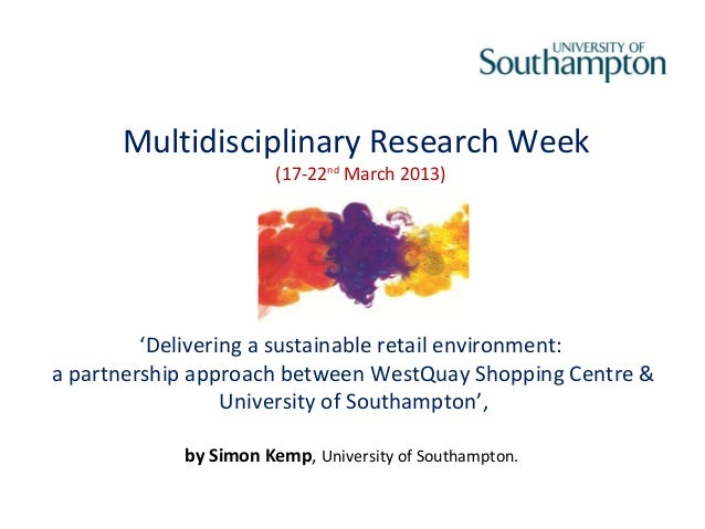 Multidisciplinary Research Week                       (17-22nd March 2013)         'Delivering a sustainable retail enviro...