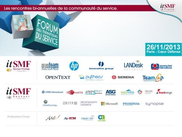 Forum Thématique du Service Vers l'harmonie des Services 26 nov. 2013 – Cœur Défense 92  Quand ITIL rencontre DEVOPS  1