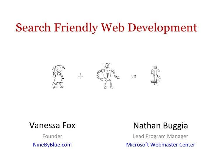 Search Friendly Web Development Vanessa Fox Founder NineByBlue.com Nathan Buggia Lead Program Manager Microsoft Webmaster ...