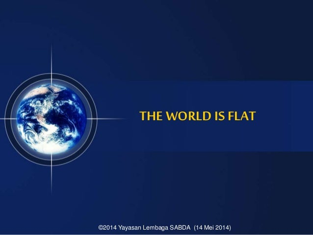 THE WORLD IS FLAT ©2014 Yayasan Lembaga SABDA (14 Mei 2014)