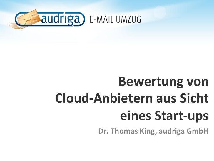 Bewertung von Cloud-‐Anbietern aus Sicht             eines Start-‐ups           Dr. Thomas King, aud...