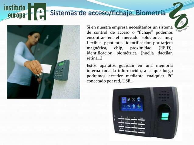 Sistemas de acceso/fichaje. Biometría           Si en nuestra empresa necesitamos un sistema           de control de acces...