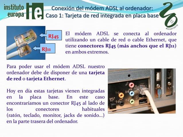 Conexión del módem ADSL al ordenador:                 Caso 1: Tarjeta de red integrada en placa base                      ...