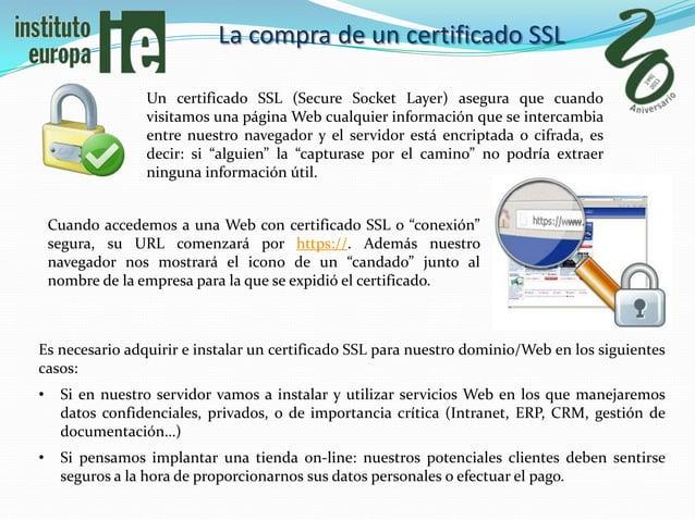 La compra de un certificado SSL                 Un certificado SSL (Secure Socket Layer) asegura que cuando               ...