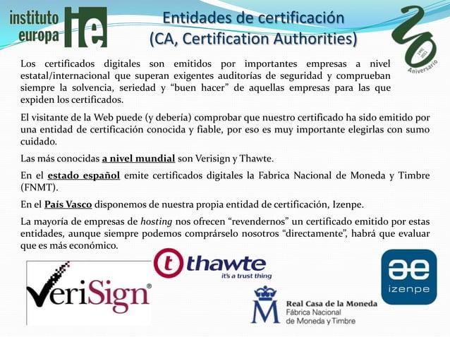 Entidades de certificación                             (CA, Certification Authorities)Los certificados digitales son emiti...