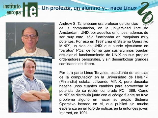 Un profesor, un alumno y… nace Linux      Andrew S. Tanenbaum era profesor de ciencias      de la computación, en la unive...