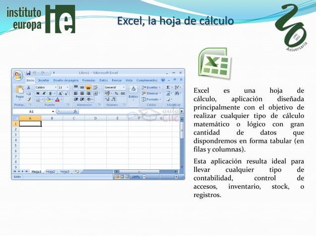 Excel, la hoja de cálculo                Excel       es     una     hoja     de                cálculo,       aplicación  ...