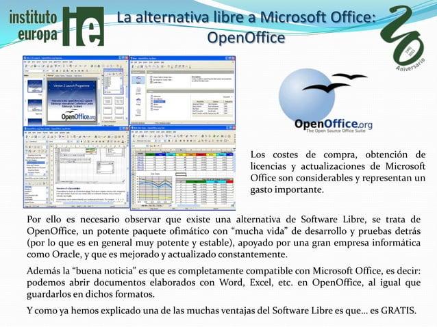 La alternativa libre a Microsoft Office:                                  OpenOffice                                      ...