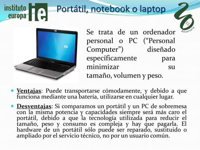 Portátil, notebook o laptop                             Se trata de un ordenador                             personal o PC...