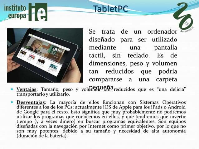 TabletPC                                   Se trata de un ordenador                                   diseñado para ser ut...
