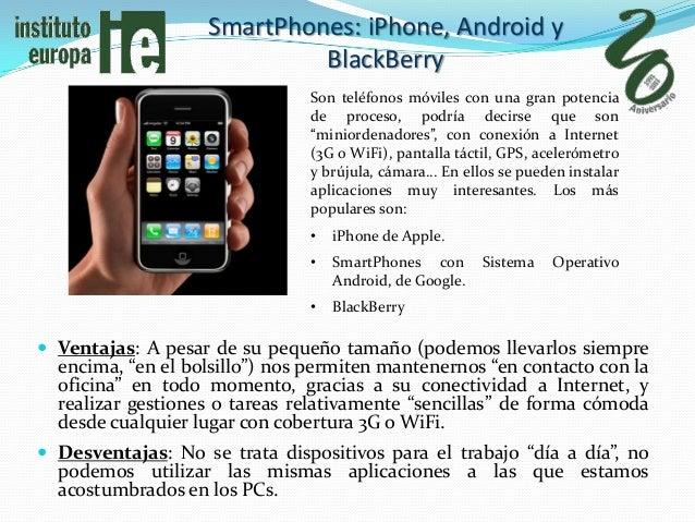 SmartPhones: iPhone, Android y                            BlackBerry                               Son teléfonos móviles c...