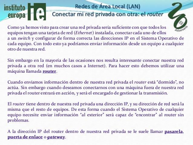 Redes de Área Local (LAN)                       Conectar mi red privada con otra: el routerComo ya hemos visto para crear ...