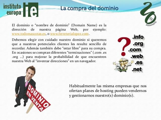 """La compra del dominioEl dominio o """"nombre de dominio"""" (Domain Name) es ladirección de nuestra página Web, por ejemplo:www...."""