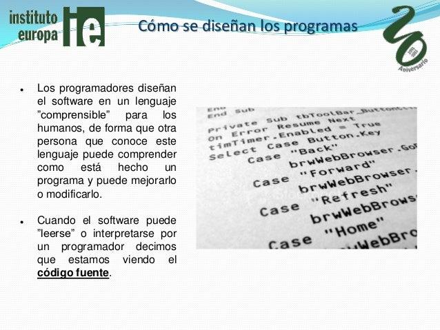 """Cómo se diseñan los programas   Los programadores diseñan    el software en un lenguaje    """"comprensible"""" para los    hum..."""