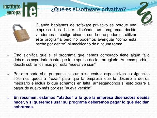 ¿Qué es el software privativo?                Cuando hablamos de software privativo es porque una                empresa t...