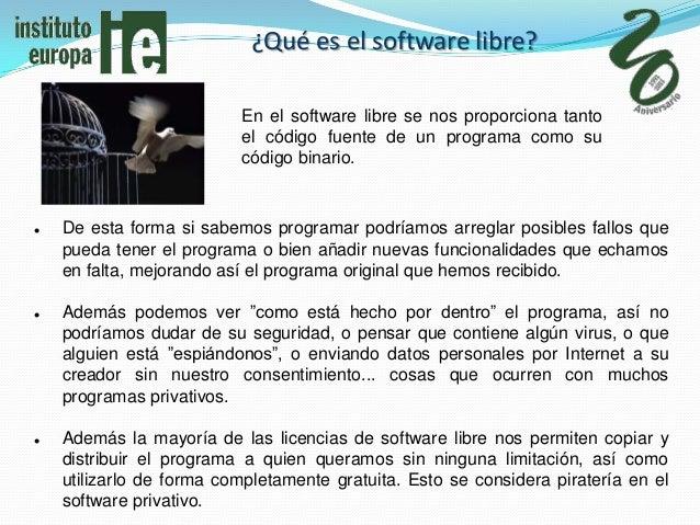 ¿Qué es el software libre?                          En el software libre se nos proporciona tanto                         ...