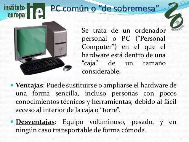 """PC común o """"de sobremesa""""                        Se trata de un ordenador                        personal o PC (""""Personal ..."""