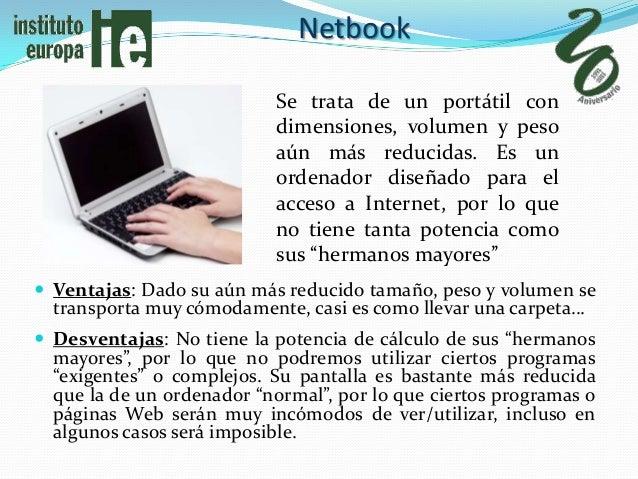 Netbook                           Se trata de un portátil con                           dimensiones, volumen y peso       ...