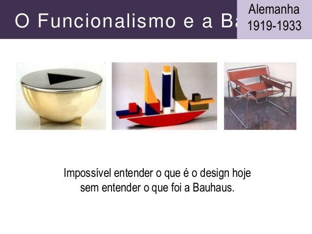 Impossível entender o que é o design hoje sem entender o que foi a Bauhaus. O Funcionalismo e a Bauhaus Alemanha 1919-1933
