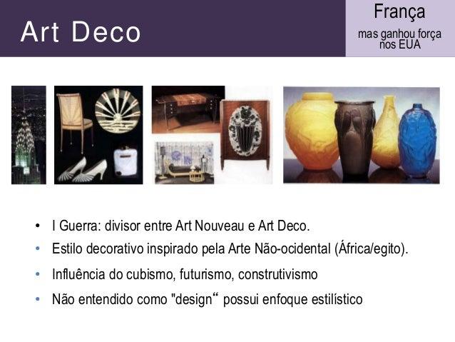 Art Deco • I Guerra: divisor entre Art Nouveau e Art Deco. • Estilo decorativo inspirado pela Arte Não-ocidental (África/e...