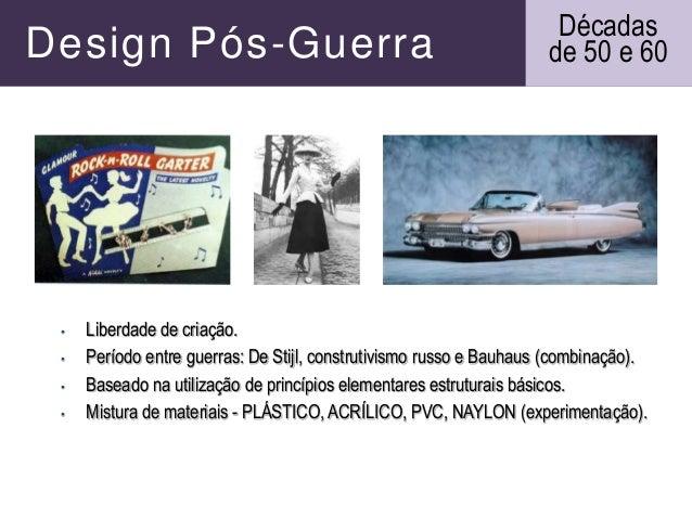 Design Pós-Guerra • Liberdade de criação. • Período entre guerras: De Stijl, construtivismo russo e Bauhaus (combinação). ...
