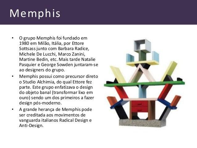 Memphis • O grupo Memphis foi fundado em 1980 em Milão, Itália, por Ettore Sottsass junto com Barbara Radice, Michele De L...