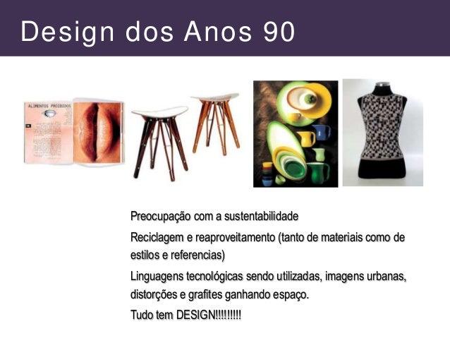 Design dos Anos 90 Preocupação com a sustentabilidade Reciclagem e reaproveitamento (tanto de materiais como de estilos e ...
