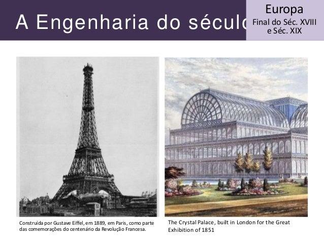 A Engenharia do século XIX Europa Final do Séc. XVIII e Séc. XIX The Crystal Palace, built in London for the Great Exhibit...