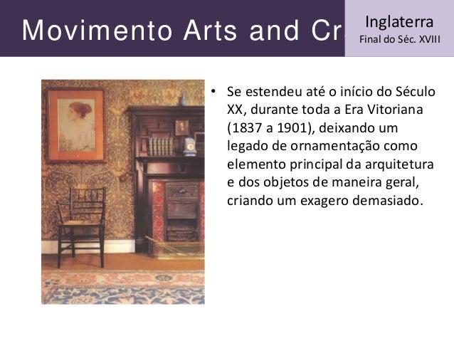 Movimento Arts and Crafts • Se estendeu até o início do Século XX, durante toda a Era Vitoriana (1837 a 1901), deixando um...