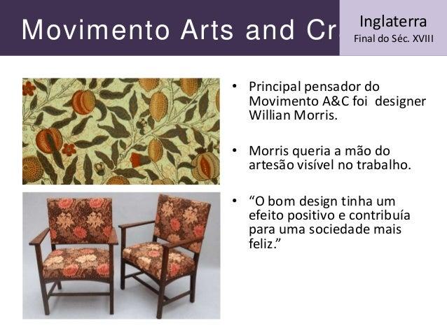 Movimento Arts and Crafts • Principal pensador do Movimento A&C foi designer Willian Morris. • Morris queria a mão do arte...