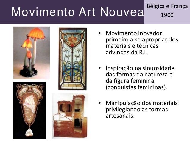 Movimento Art Nouveau • Movimento inovador: primeiro a se apropriar dos materiais e técnicas advindas da R.I. • Inspiração...