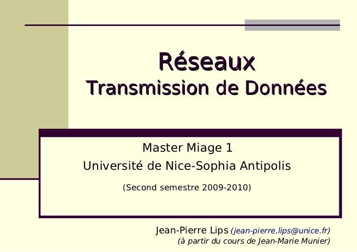 RéseauxTransmission de Données          Master Miage 1Université de Nice-Sophia Antipolis      (Second semestre 2009-2010)...