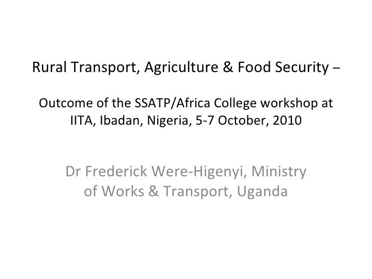 Rural Transport, Agriculture & Food Security – Outcome of the SSATP/Africa College workshop at     IITA, Ibadan, Nigeria, ...