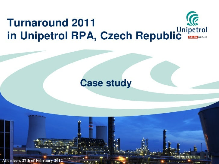 Turnaround 2011  in Unipetrol RPA, Czech Republic                                  Case studyAberdeen, 27th of February 2012