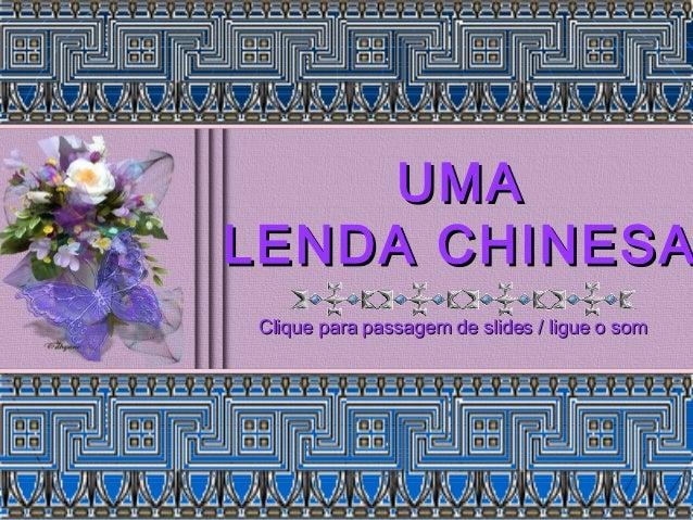 UMAUMA LENDA CHINESALENDA CHINESA Clique para passagem de slides / ligue o somClique para passagem de slides / ligue o som