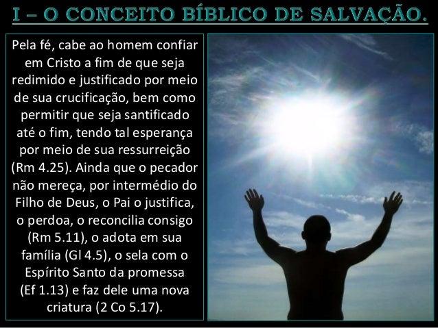 Assim, o Espírito Santo capacita o crente a viver em santidade, mortificando a força do pecado, assemelhando-o com Cristo,...