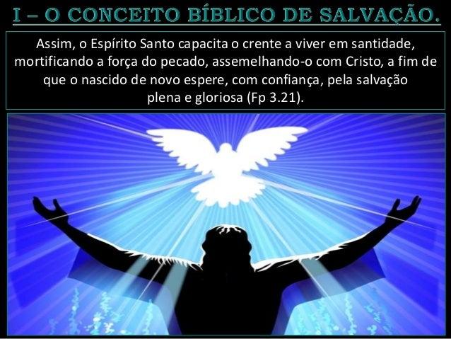 1. A grandeza da salvação. Embora haja, na vida do crente, um momento de conversão, de ruptura com a velha vida e de nasci...