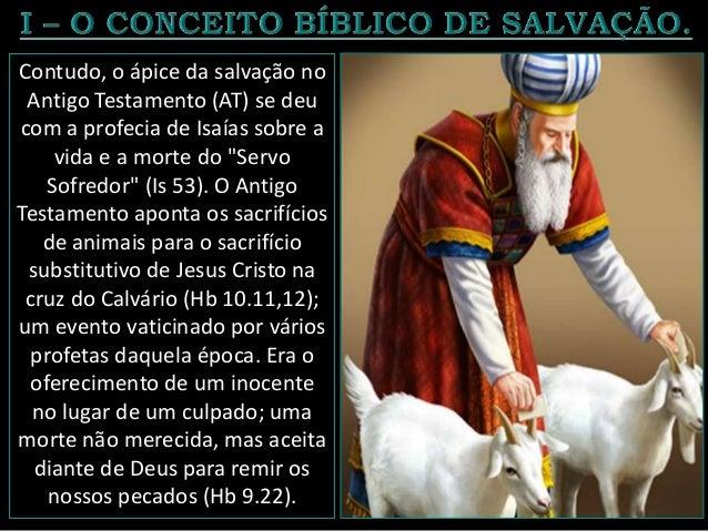 3. Salvação em o Novo Testamento. A salvação não é alcançada por mérito humano (Tt 2.11), pois é oferecida por Deus ao que...