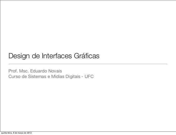 Design de Interfaces Gráficas       Prof. Msc. Eduardo Novais       Curso de Sistemas e Mídias Digitais - UFCquinta-feira, ...