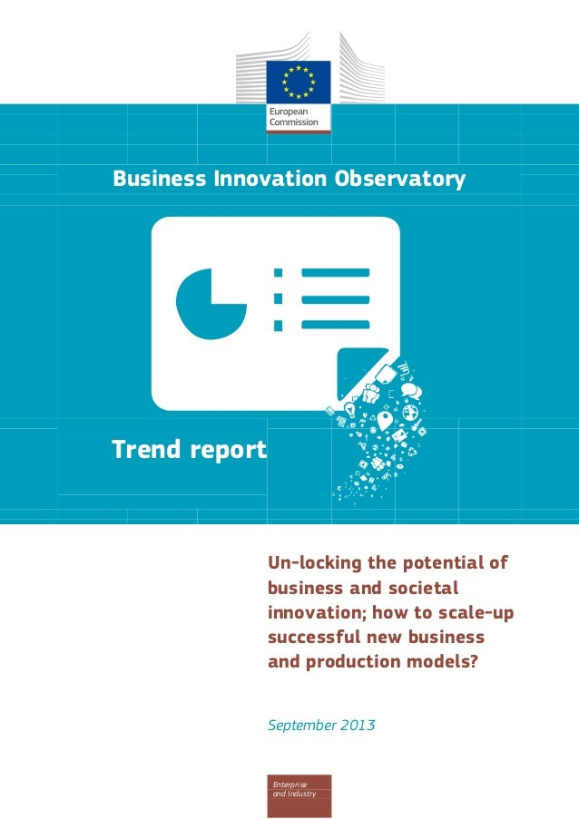 Business Innovation Observatory  Trend report  Un-locking the potential of business and societal innovation; how to scale-...