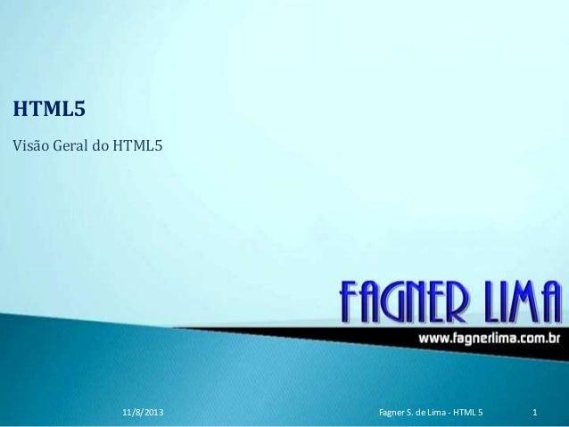 HTML5 Visão Geral do HTML5 11/8/2013 Fagner S. de Lima - HTML 5 1
