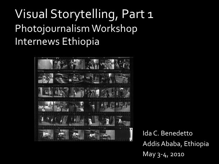 Visual Storytelling, Part 1Photojournalism WorkshopInternews Ethiopia<br />Ida C. Benedetto<br />Addis Ababa, Ethiopia<br ...