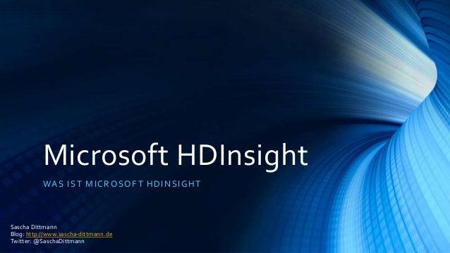 Microsoft HDInsight WA S IST MICR O S O F T HD I NS I G HT  Sascha Dittmann Blog: http://www.sascha-dittmann.de Twitter: @...