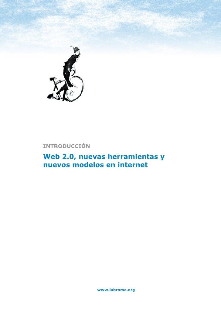 INTRODUCCIÓN: WEB 2.0     INTRODUCCIÓN  Web 2.0, nuevas herramientas y nuevos modelos en internet                         ...