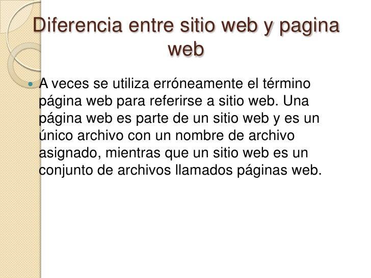 Diferencia entre sitio web y pagina web<br />A veces se utiliza erróneamente el término página web para referirse a sitio ...