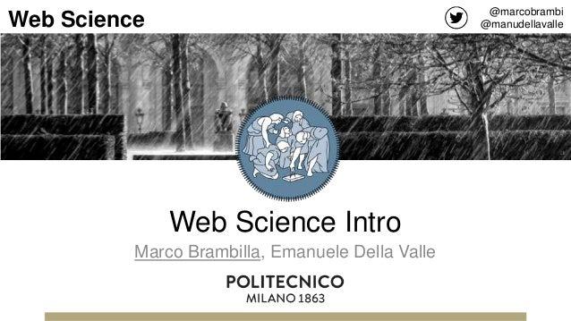 Web Science Intro Marco Brambilla, Emanuele Della Valle @marcobrambi @manudellavalleWeb Science
