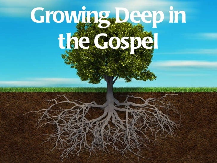 Growing Deep Growing Deep in the Gospel