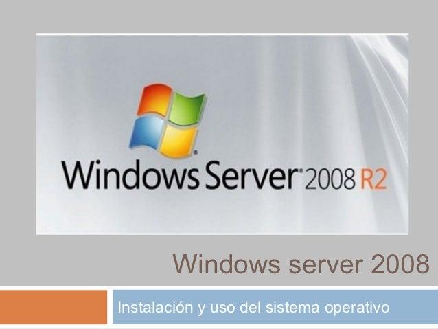 Windows server 2008Instalación y uso del sistema operativo